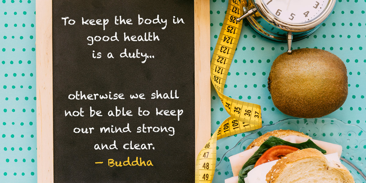 To Keep the Body in Good Health is a duty... Buddha quote