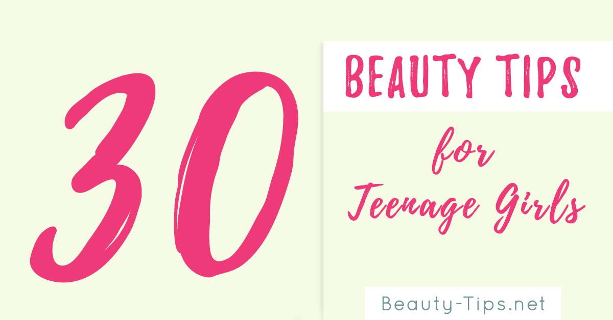 30 Beauty Tips Secrets Every Teenage Girl Must Know Easy To Follow