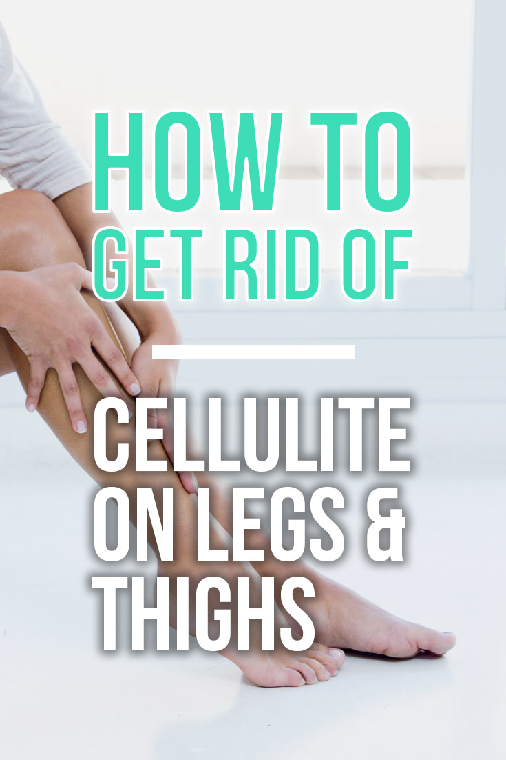 How to Get Rid of Cellulite on Legs & Thighs